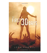 Lora Powell The First 30 Days: A Zombie Apocalypse Novel