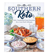 Natasha Newton Southern Keto: 100+ Traditional Food Favorites for a Low-Carb Lifestyle