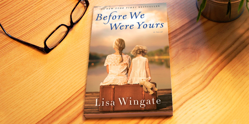 Review of Lisa Wingate Before We Were Yours A Novel