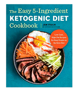 Jen Fisch The Easy 5-Ingredient Ketogenic Diet Cookbook: Low-Carb, High-Fat Recipes for Busy People