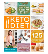 Leanne Vogel The Keto Diet: The Complete Guide to a High-Fat Diet, with More Than 125 Delectable Recipes and 5 Meal Plans